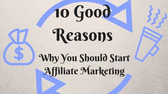 good reasons to start affiliate marketing