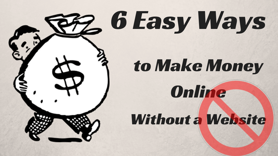 6 Easy Ways to Make Money Online Without a Website