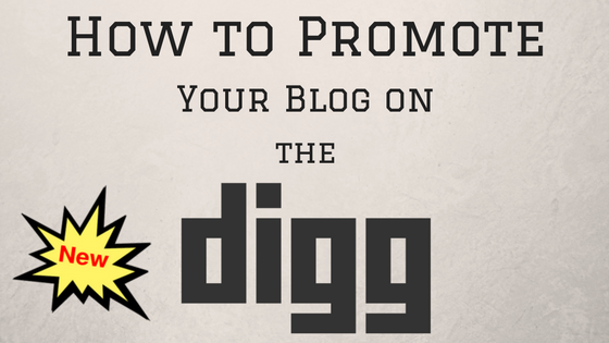 How to Promote Your Blog on Digg – Making the Most of the New Site