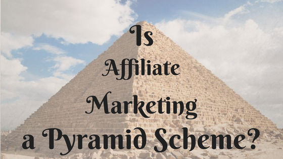 is affiliate marketing a pyramid scheme