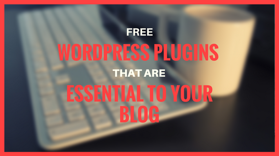 Essential Plugins for Your WordPress Blog
