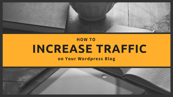 How to Increase Traffic on Your WordPress Blog