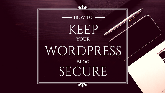 How to Keep Your WordPress Blog Secure